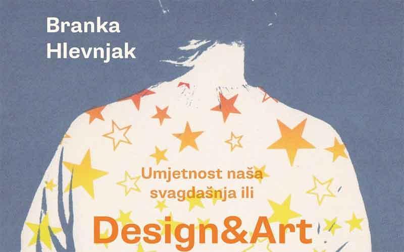 Branka Hlevnjak: Umjetnost naša svagdašnja ili Design&Art